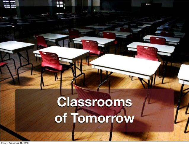 Classrooms of Tomorrow Friday, November 12, 2010