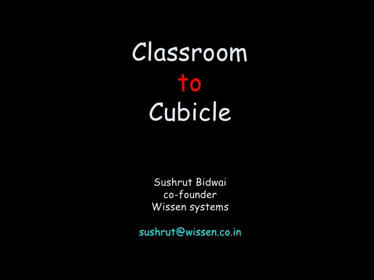 Classroom to Cubicle Sushrut Bidwai co-founder Wissen systems [email_address]