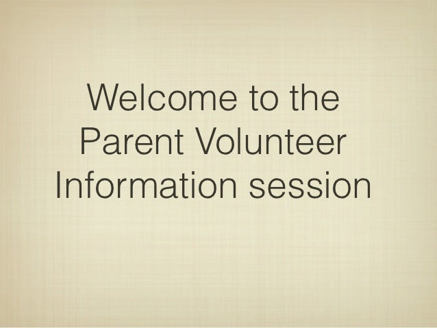 Welcome to the  Parent VolunteerInformation session