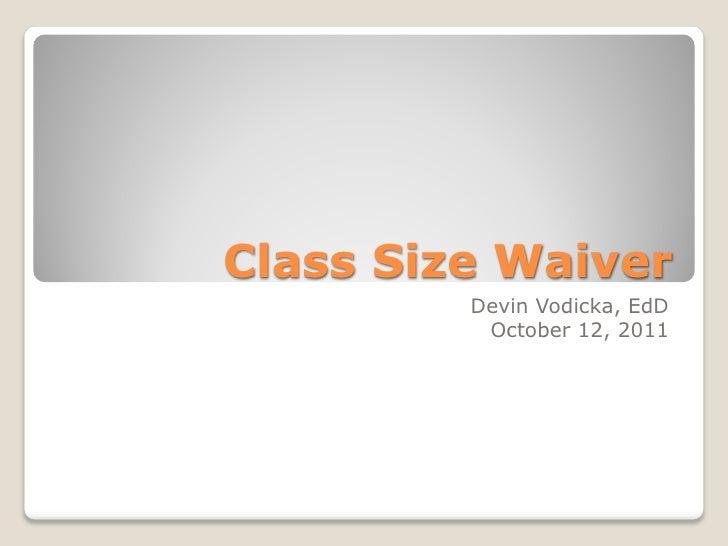 Class Size Waiver         Devin Vodicka, EdD          October 12, 2011