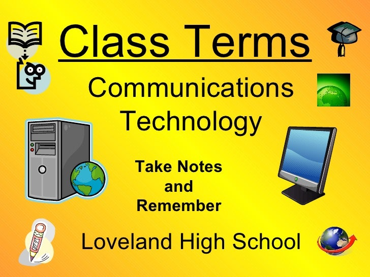Class Terms Communications Technology Loveland High School Take Notes and Remember