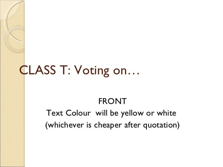 CLASS T: Voting on… FRONT Text Colour  will be yellow or white  (whichever is cheaper after quotation)