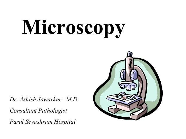 Microscopy  Dr. Ashish Jawarkar M.D. Consultant Pathologist Parul Sevashram Hospital