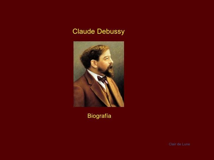 Claude Debussy    Biografía                 Clair de Lune