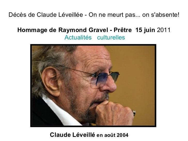 Décès de Claude Léveillée - On ne meurt pas... on s'absente! Hommage de Raymond Gravel - Prêtre   15 juin  2011 Actualité...