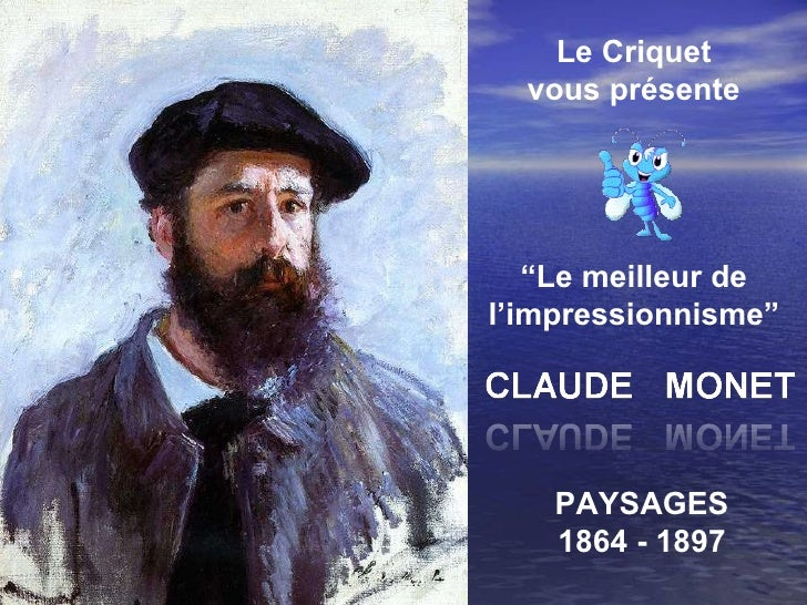 """Le Criquet vous présente """" Le meilleur de l'impressionnisme"""" PAYSAGES 1864 - 1897"""