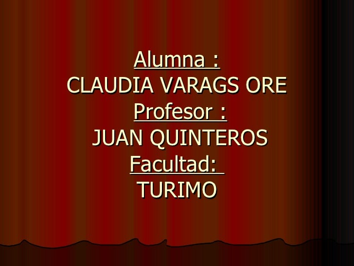 Alumna : CLAUDIA VARAGS ORE   Profesor :  JUAN QUINTEROS Facultad:  TURIMO