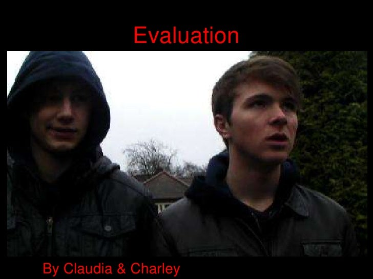 Evaluation<br />By Claudia & Charley<br />