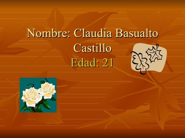 Nombre: Claudia Basualto Castillo Edad: 21