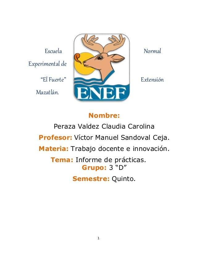 "Escuela Normal  1  Experimental de  ""El Fuerte"" Extensión  Mazatlán.  Nombre:  Peraza Valdez Claudia Carolina  Profesor: V..."