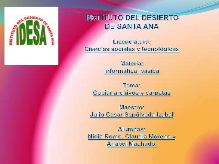 INSTITUTO DEL DESIERTO DE SANTA ANA<br />Licenciatura:<br />Ciencias sociales y tecnológicas<br />Materia:<br />Informátic...