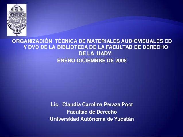 Organización técnica de materiales audiovisuales CD y DVD de la biblioteca de la Facultad de Derecho de la UADY: enero-diciembre de 2008