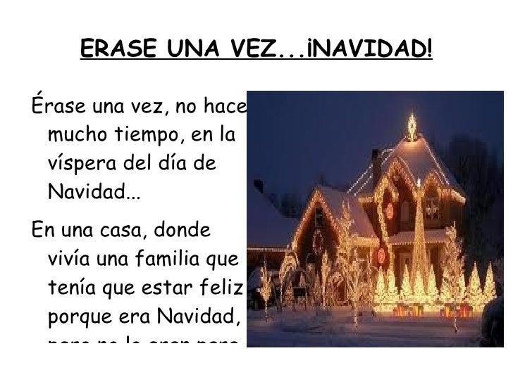 ERASE UNA VEZ...¡NAVIDAD! <ul><li>Érase una vez, no hace mucho tiempo, en la víspera del día de Navidad...