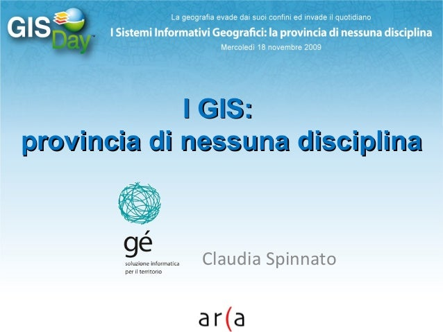 I GIS:I GIS: provincia di nessuna disciplinaprovincia di nessuna disciplina Claudia Spinnato