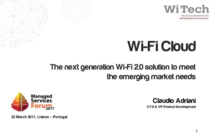 Wi-Fi Cloud                      The next generation Wi-Fi 2.0 solution to meet                                       the ...