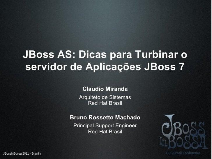 JBoss AS: Dicas para Turbinar oservidor de Aplicações JBoss 7            Claudio Miranda           Arquiteto de Sistemas  ...