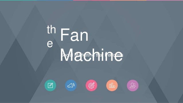 Social Marketing that Performs Fan Machine th e