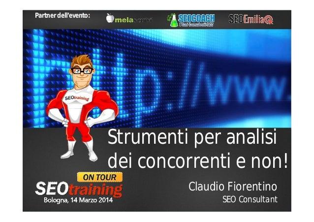 Strumenti per analisi dei concorrenti e non! Claudio Fiorentino SEO Consultant Partner dell'evento: