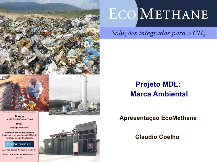 Projeto MDL:  Marca Ambiental <ul><li>Apresentação EcoMethane </li></ul><ul><li>Claudio Coelho </li></ul>Soluções integrad...