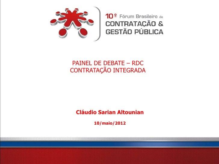 PAINEL DE DEBATE – RDCCONTRATAÇÃO INTEGRADA Cláudio Sarian Altounian       10/maio/2012