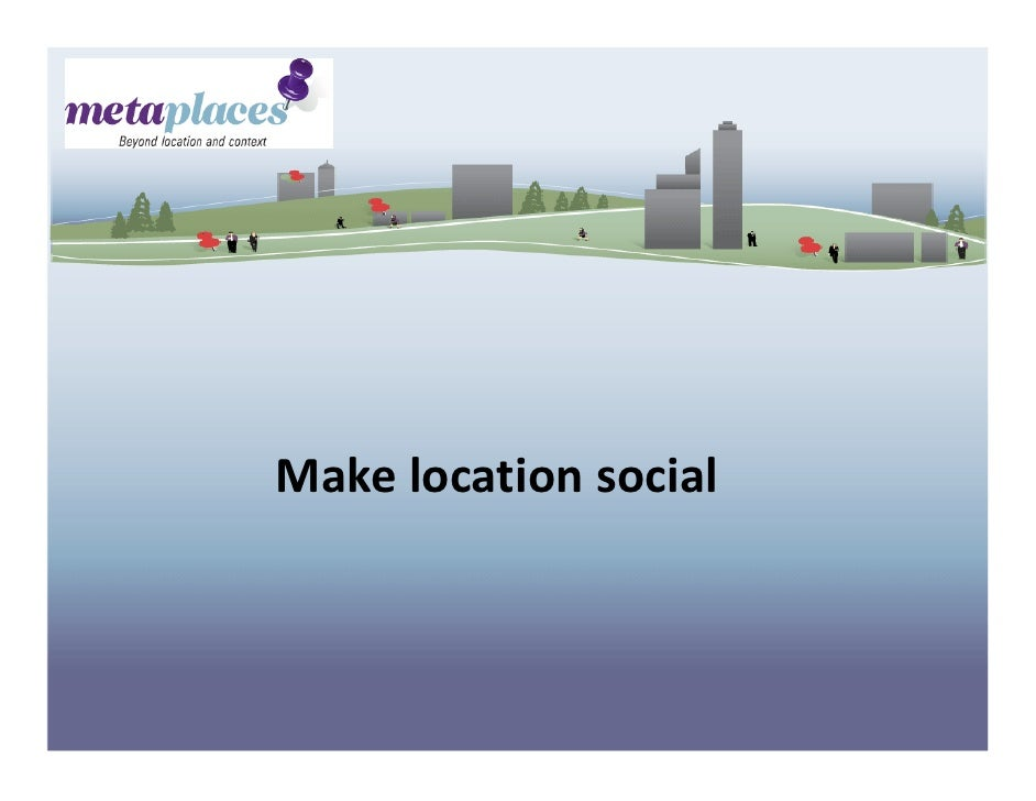 Making Sense of Social Networks               And their use for business         Make location social