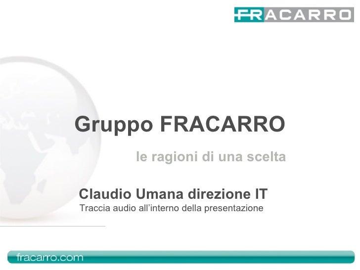 Gruppo FRACARRO le ragioni di una scelta Traccia audio all'interno della presentazione Claudio Umana direzione IT