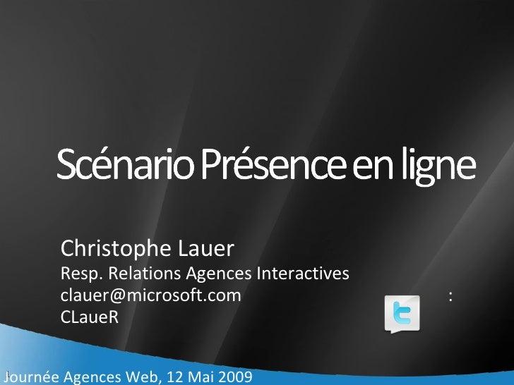 Christophe Lauer Resp. Relations Agences Interactives [email_address]   : CLaueR Journée Agences Web, 12 Mai 2009
