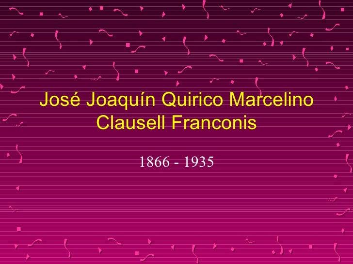 José Joaquín Quirico Marcelino Clausell Franconis 1866 - 1935