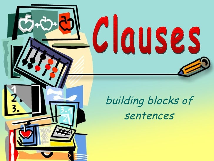 building blocks of sentences Clauses Clauses