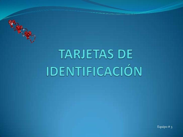 TARJETAS DE IDENTIFICACIÓN<br />Equipo # 3<br />