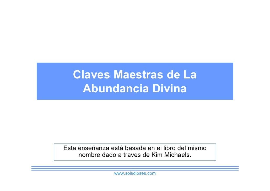 Claves Maestras de La     Abundancia Divina    Esta enseñanza está basada en el libro del mismo      nombre dado a traves ...