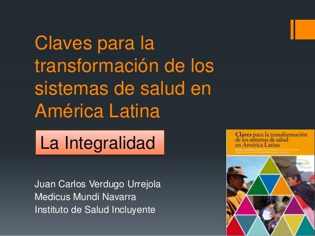 Claves para la transformación de los sistemas de salud en América Latina Juan Carlos Verdugo Urrejola Medicus Mundi Navarr...