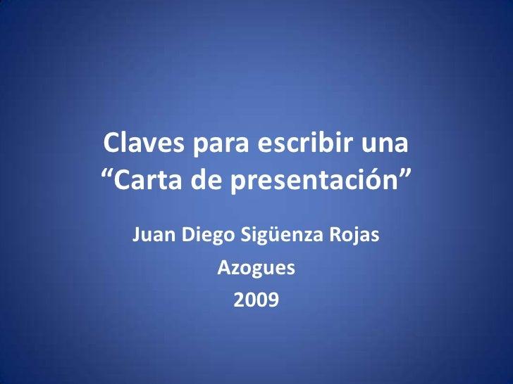 """Claves para escribir una""""Carta de presentación""""<br />Juan Diego Sigüenza Rojas<br />Azogues<br />2009<br />"""