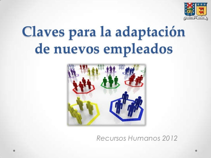 Claves para la adaptación  de nuevos empleados           Recursos Humanos 2012