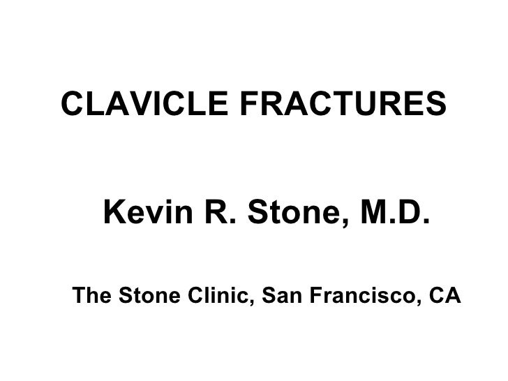 CLAVICLE FRACTURES Kevin R. Stone, M.D. The Stone Clinic, San Francisco, CA