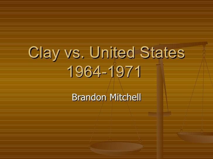 Clay vs. United States 1964-1971  Brandon Mitchell