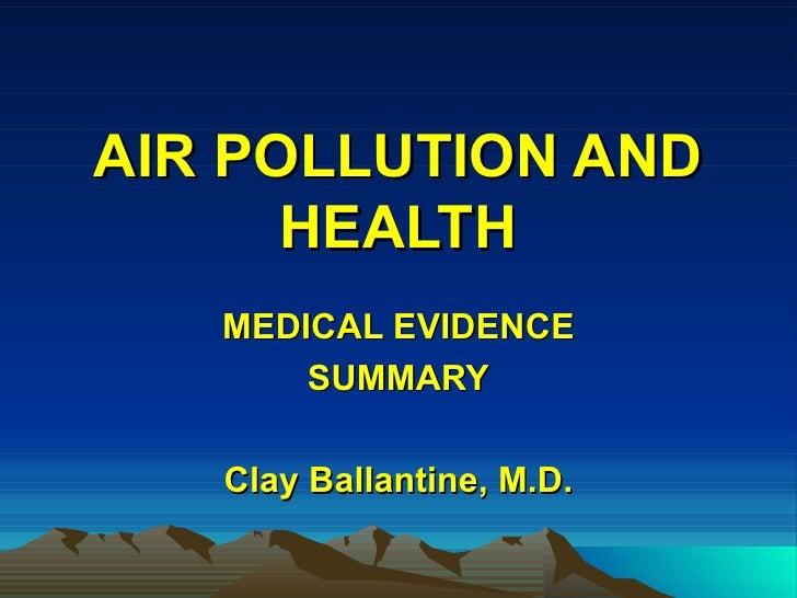 AIR POLLUTION AND HEALTH MEDICAL EVIDENCE SUMMARY Clay Ballantine, M.D.