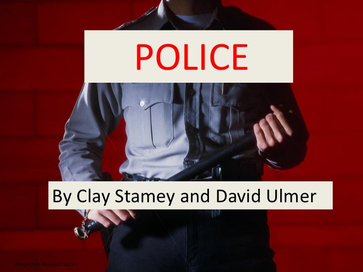 POLICE                  By Clay Stamey and David UlmerPicture from Microsoft clip art