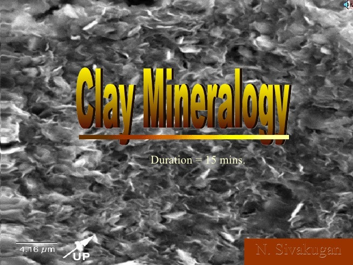 N.  Sivakugan Clay Mineralogy Duration = 15 mins.