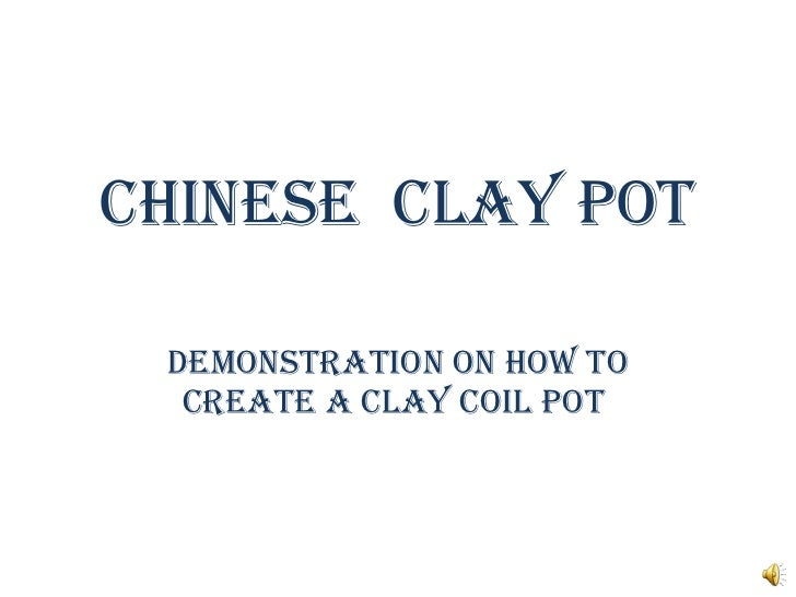 Chinese  clay pot demonstration on how to create a clay coil pot