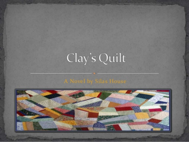 clays quilt Clay's great-uncle's gift is his skill at quilting clay's own gift is that of genuine  friendliness and humor his best friend, cake, leans on him for.