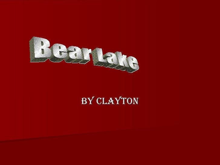 By Clayton Bear Lake
