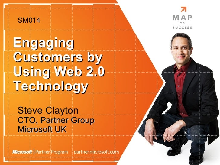 Engaging Customers by Using Web 2.0 Technology Steve Clayton <ul><li>CTO, Partner Group </li></ul><ul><li>Microsoft UK </l...