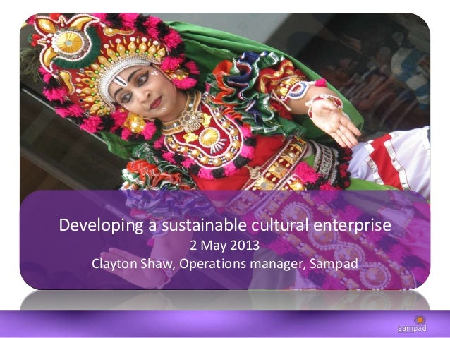 Developing a sustainable cultural enterprise2 May 2013Clayton Shaw, Operations manager, Sampad0121 446 3271