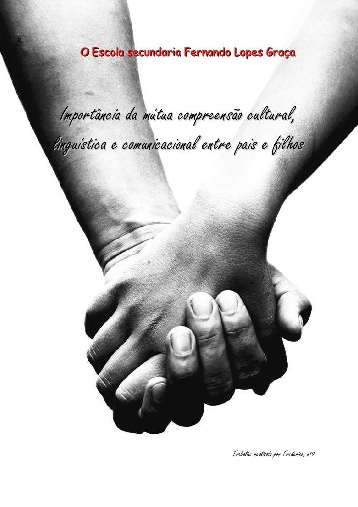 -933450-1047750     O Escola secundaria Fernando Lopes Graça<br />Importância da mútua compreensão cultural, linguística e...