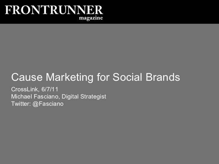 Cause Marketing for Social BrandsCrossLink, 6/7/11Michael Fasciano, Digital StrategistTwitter: @Fasciano