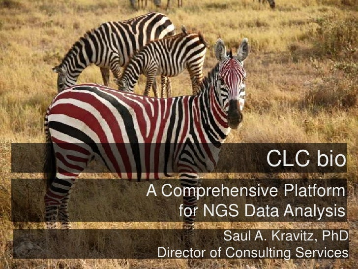 CLC bio<br />A Comprehensive Platform<br />for NGS Data Analysis<br />Saul A. Kravitz, PhD<br />Director of Consulting Ser...