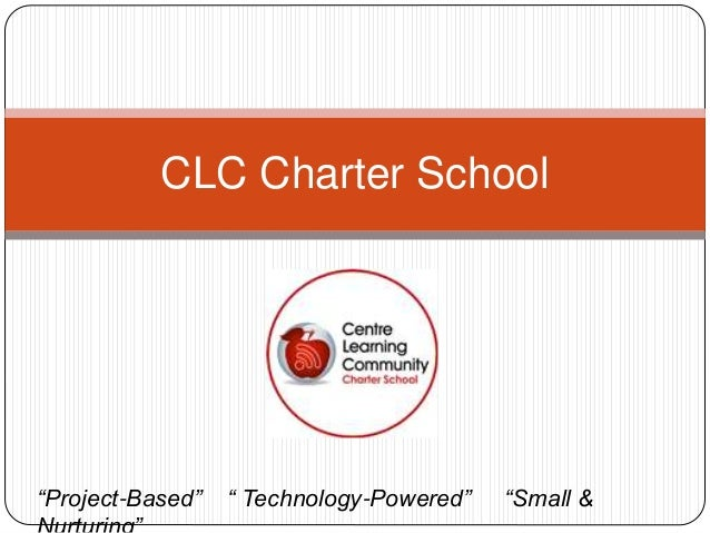 """CLC Charter School """"Project-Based"""" """" Technology-Powered"""" """"Small &"""