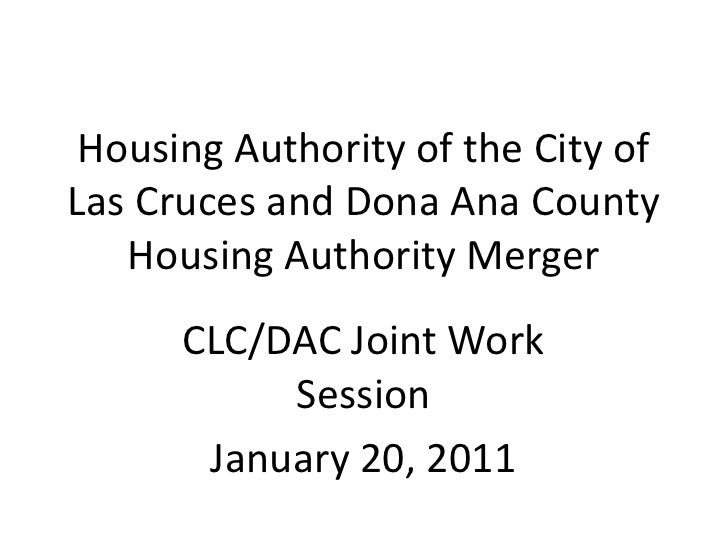 Housing Authority of the City of Las Cruces and Dona Ana County Housing Authority Merger<br />CLC/DAC Joint Work Session<b...