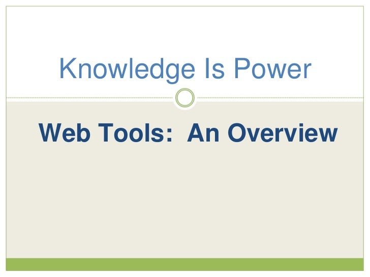 Knowledge Is Power<br />Web Tools:  An Overview<br />
